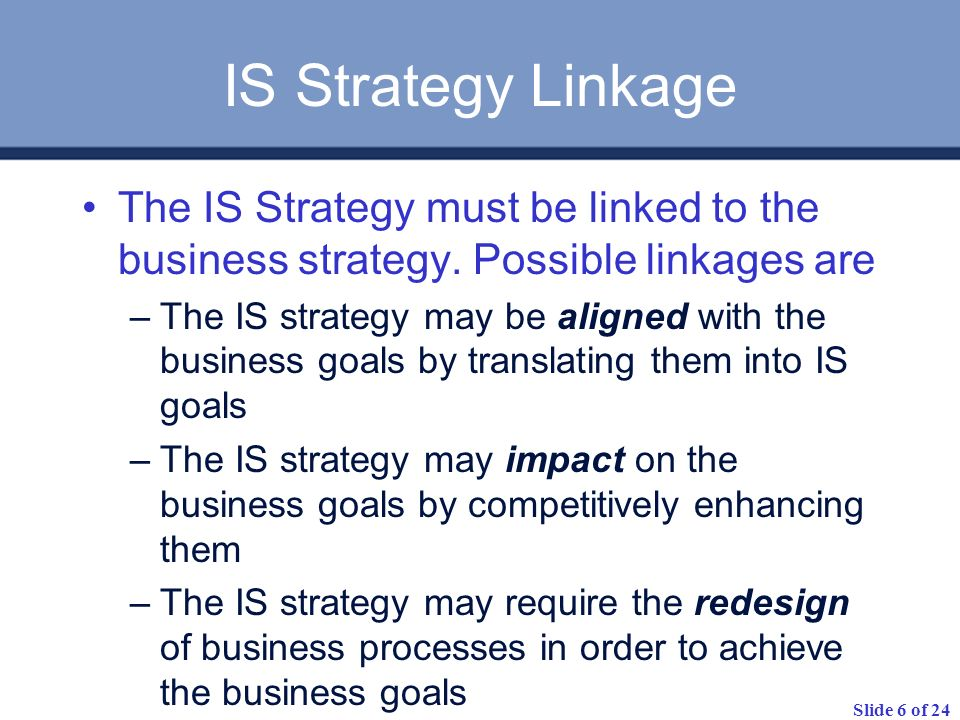 IS Strategy Linkage The IS Strategy must be linked to the business strategy. Possible linkages are.