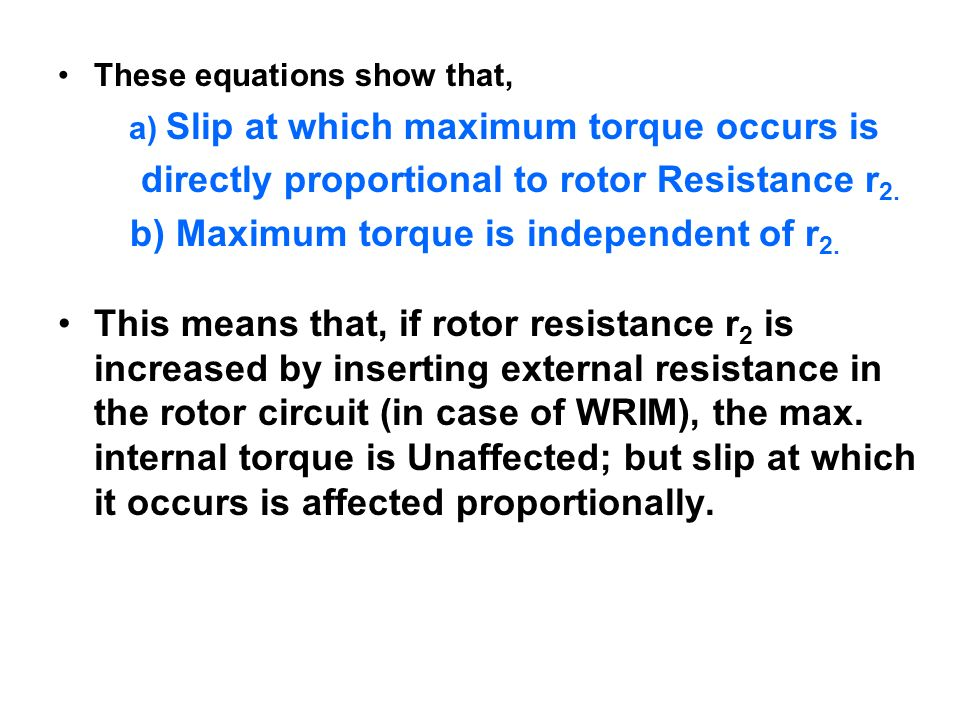 directly proportional to rotor Resistance r2.