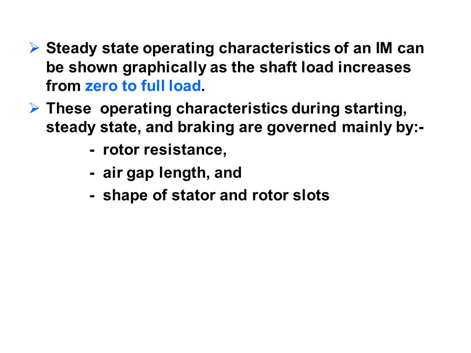 Steady state operating characteristics of an IM can be shown graphically as the shaft load increases from zero to full load.