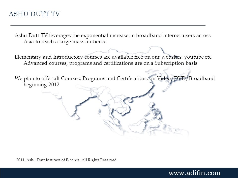 ASHU DUTT TV Ashu Dutt TV leverages the exponential increase in broadband internet users across Asia to reach a large mass audience.