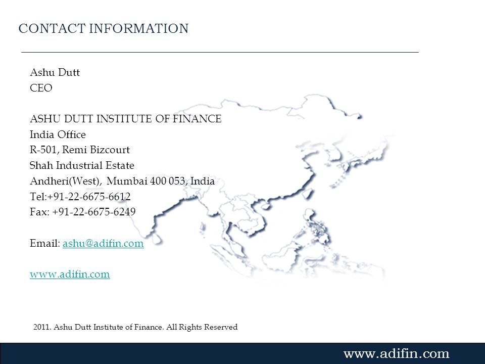 CONTACT INFORMATION Ashu Dutt. CEO. ASHU DUTT INSTITUTE OF FINANCE. India Office. R-501, Remi Bizcourt.