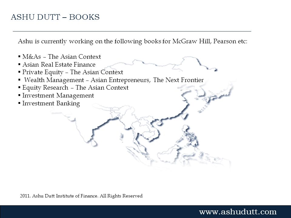 ASHU DUTT – BOOKS Ashu is currently working on the following books for McGraw Hill, Pearson etc: M&As – The Asian Context.