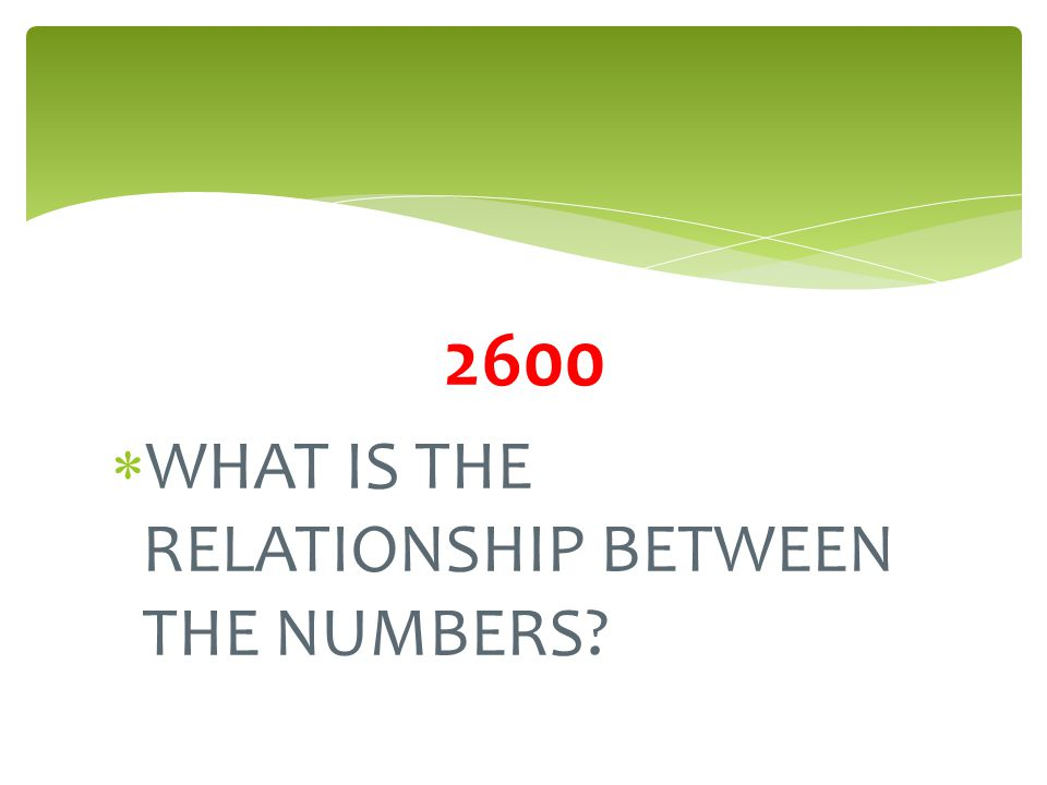 2600 WHAT IS THE RELATIONSHIP BETWEEN THE NUMBERS