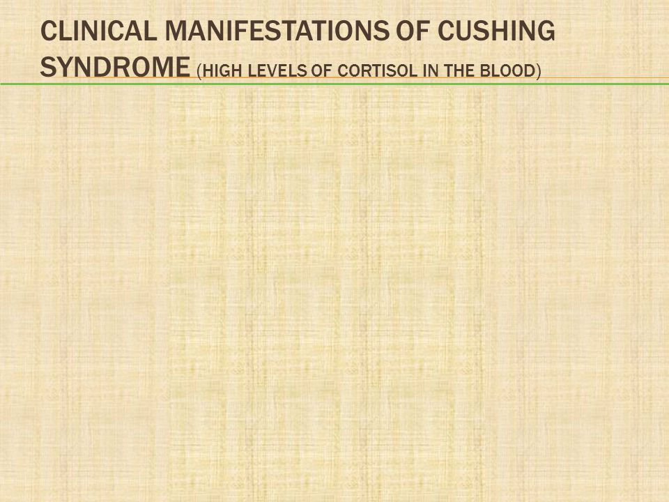 Clinical Manifestations of Cushing Syndrome (high levels of cortisol in the blood)