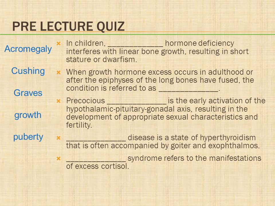 Pre lecture quiz Acromegaly Cushing Graves growth puberty