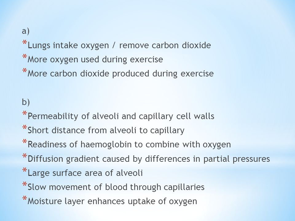 a) Lungs intake oxygen / remove carbon dioxide. More oxygen used during exercise. More carbon dioxide produced during exercise.