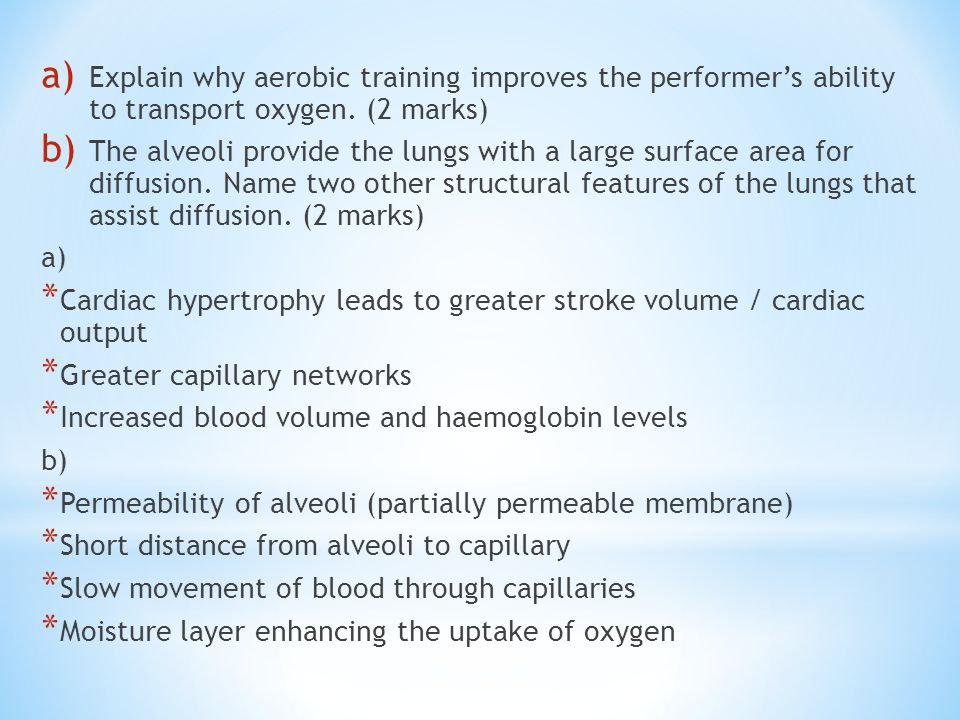 Explain why aerobic training improves the performer's ability to transport oxygen. (2 marks)