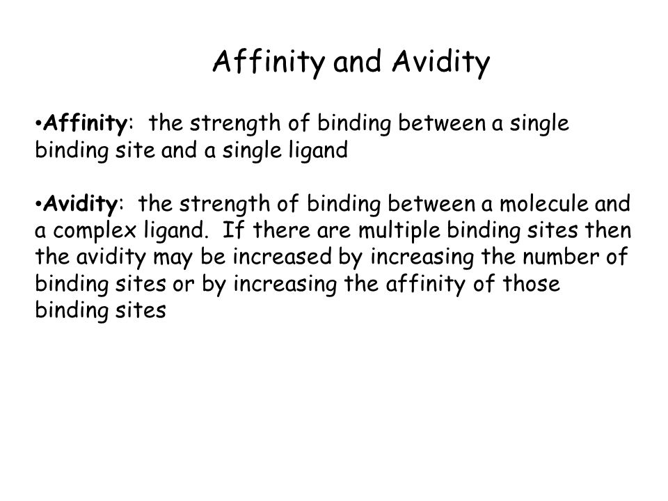 Affinity and Avidity Affinity: the strength of binding between a single binding site and a single ligand.
