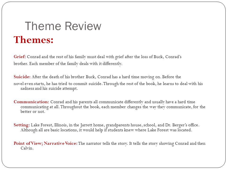Theme Review Themes: Grief: Conrad and the rest of his family must deal with grief after the loss of Buck, Conrad's.