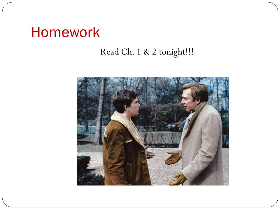 Homework Read Ch. 1 & 2 tonight!!!
