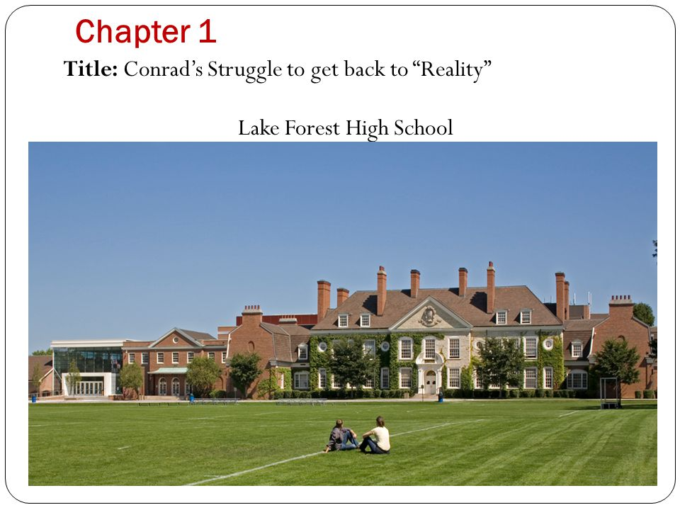 Chapter 1 Title: Conrad's Struggle to get back to Reality Lake Forest High School