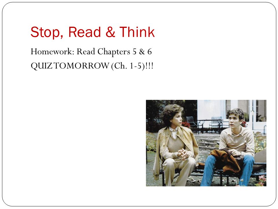 Stop, Read & Think Homework: Read Chapters 5 & 6 QUIZ TOMORROW (Ch. 1-5)!!!