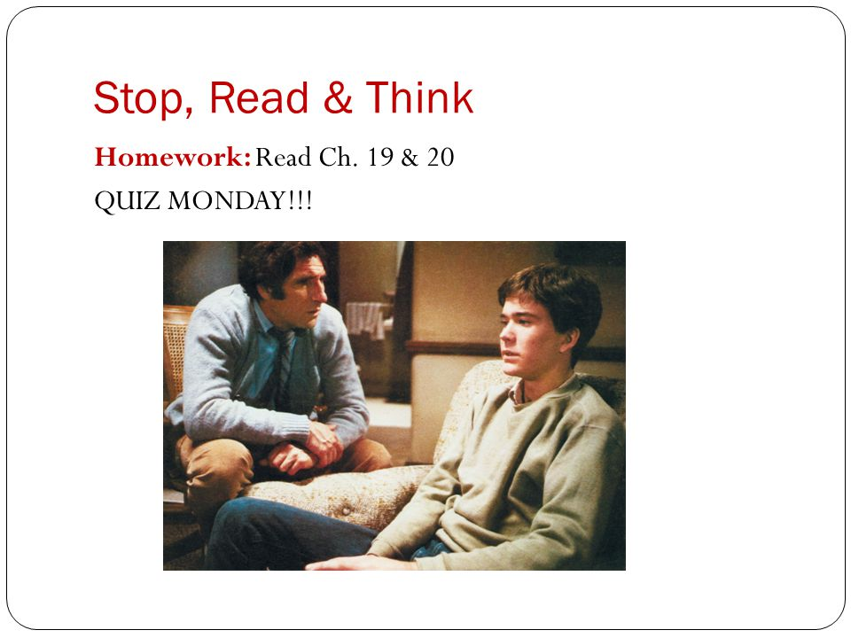 Stop, Read & Think Homework: Read Ch. 19 & 20 QUIZ MONDAY!!!
