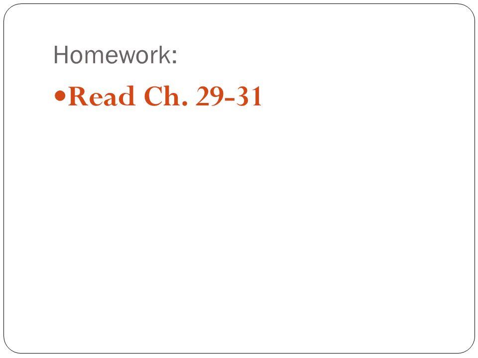 Homework: Read Ch. 29-31