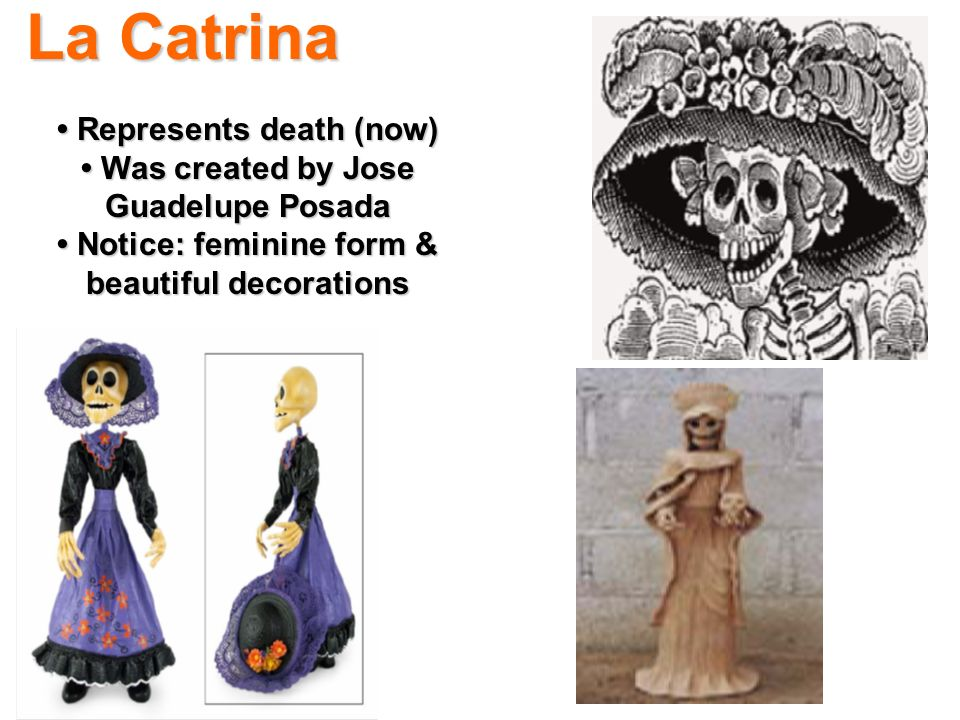 La Catrina • Represents death (now)