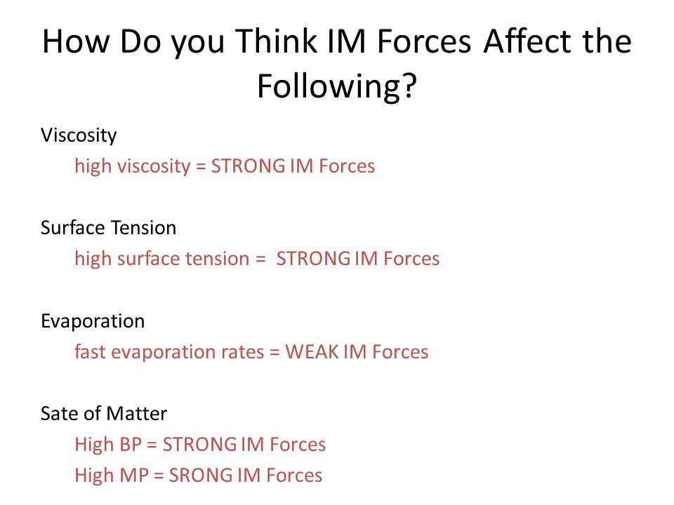 How Do you Think IM Forces Affect the Following