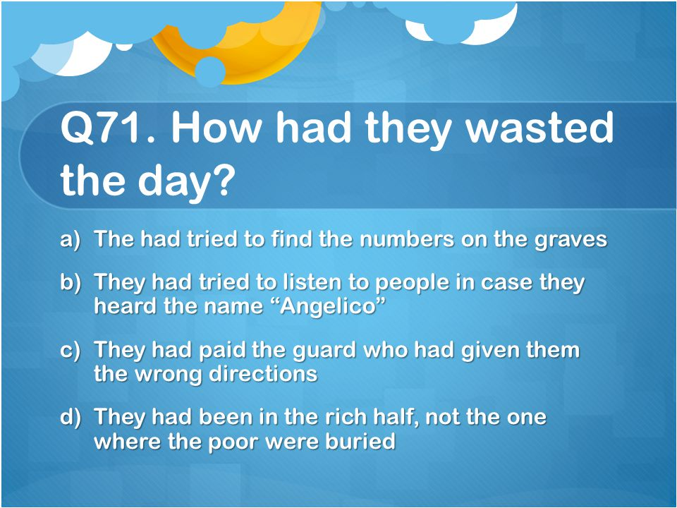 Q71. How had they wasted the day