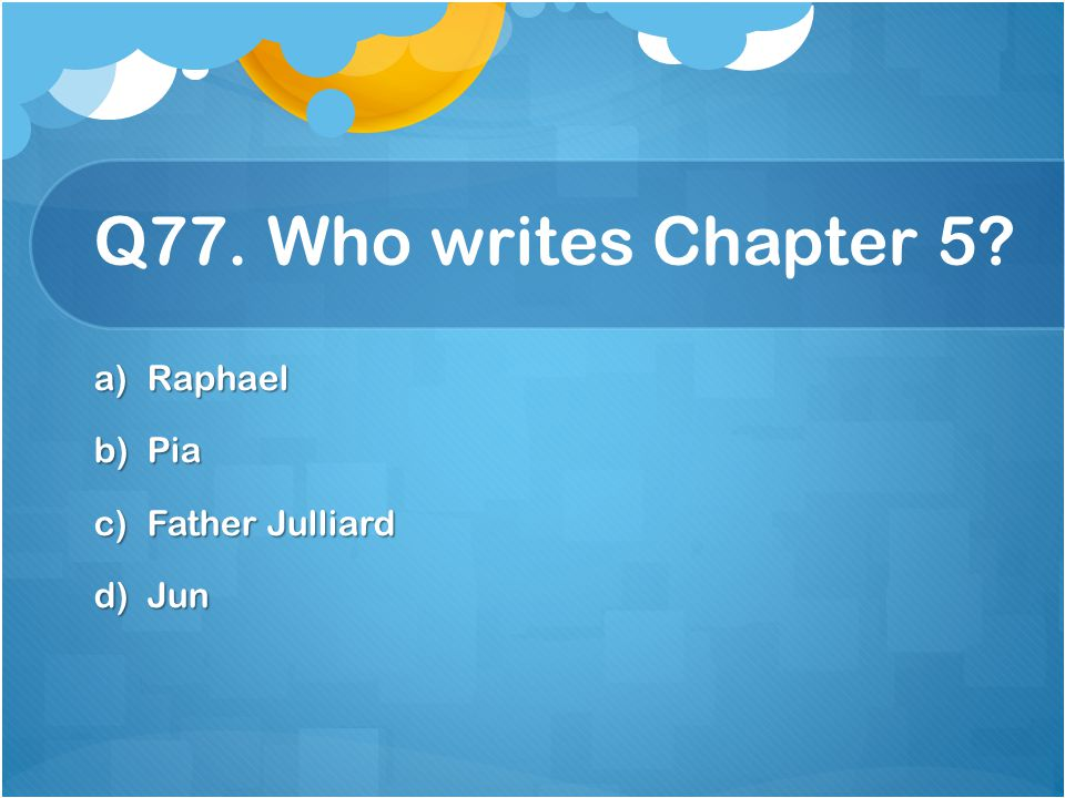 Q77. Who writes Chapter 5 Raphael Pia Father Julliard Jun