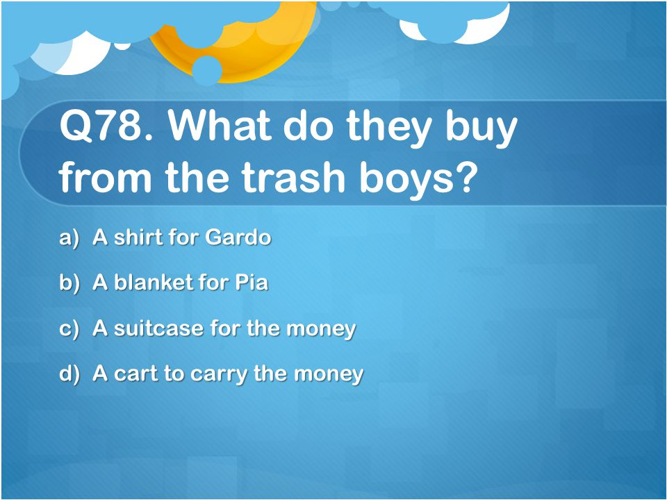 Q78. What do they buy from the trash boys