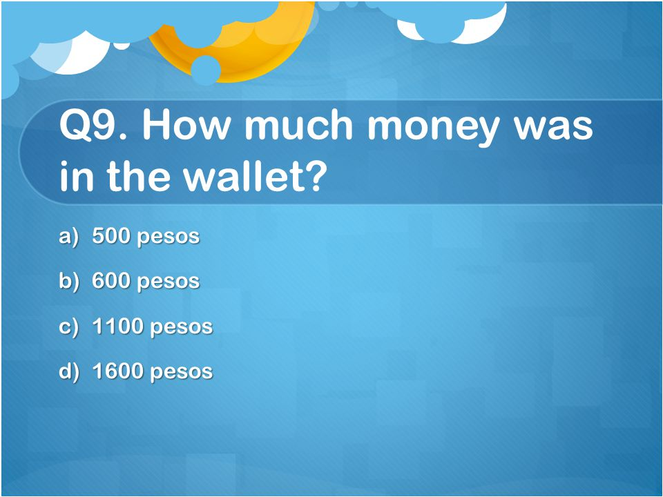 Q9. How much money was in the wallet