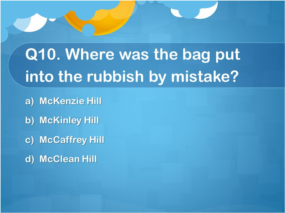 Q10. Where was the bag put into the rubbish by mistake