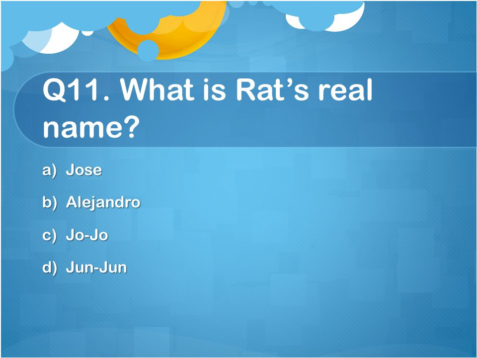 Q11. What is Rat's real name