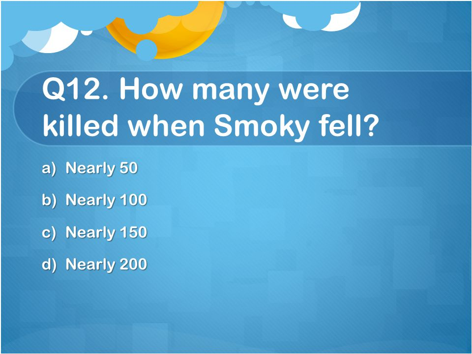 Q12. How many were killed when Smoky fell