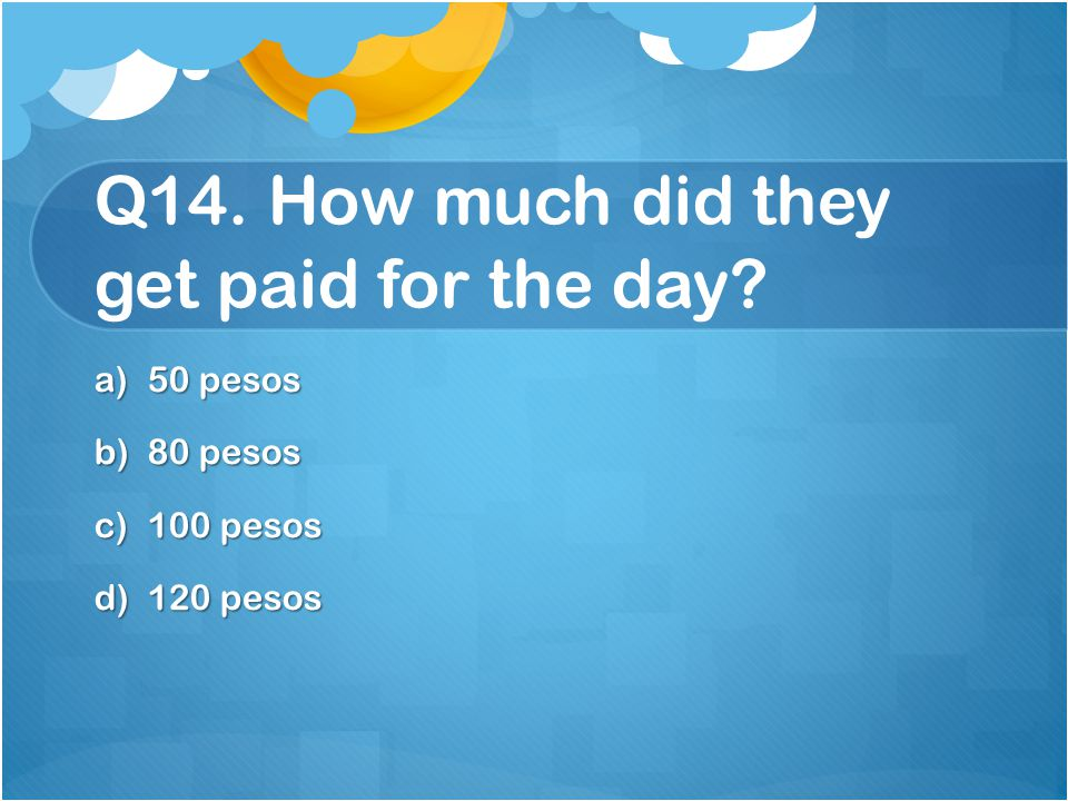 Q14. How much did they get paid for the day