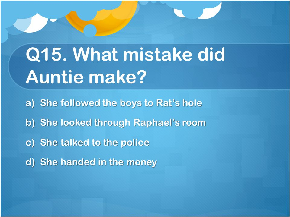 Q15. What mistake did Auntie make