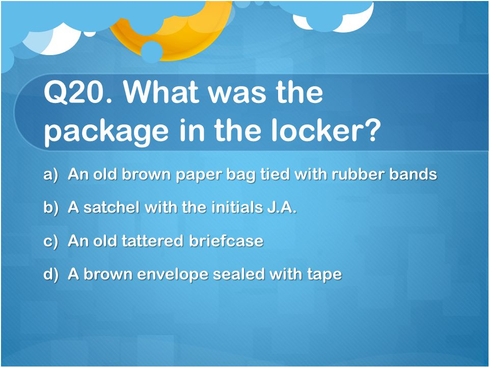 Q20. What was the package in the locker