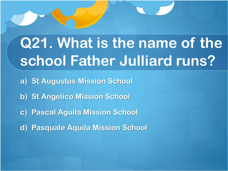 Q21. What is the name of the school Father Julliard runs