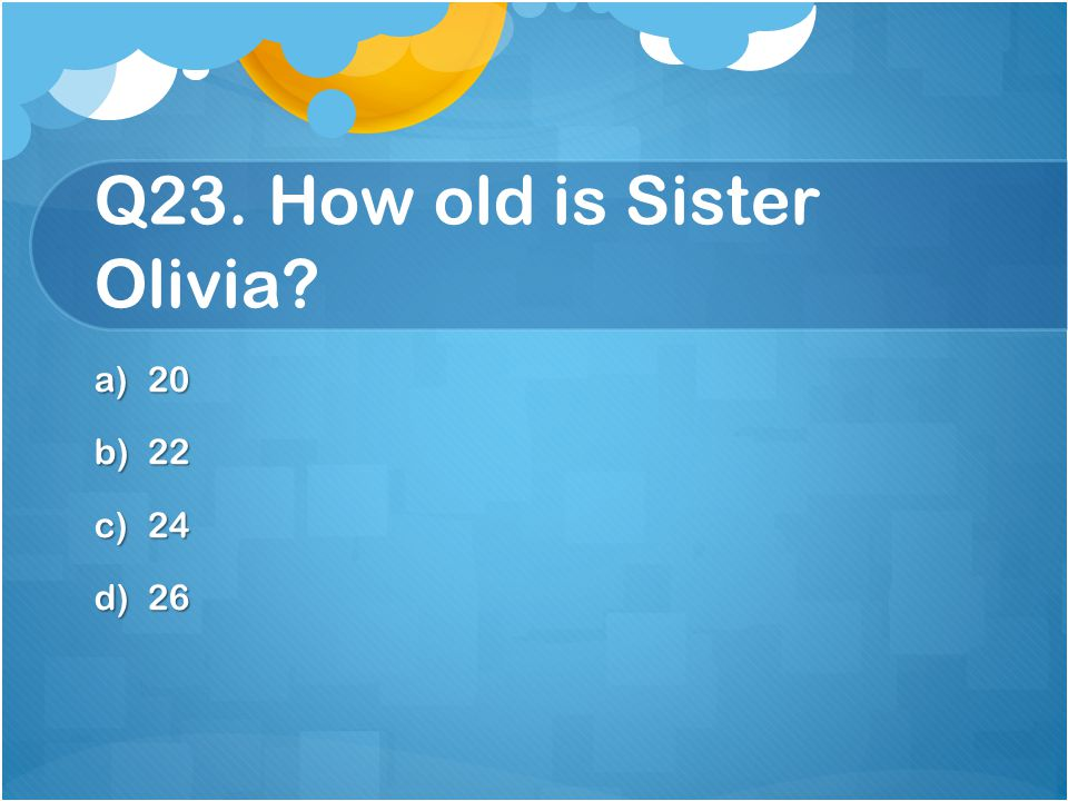 Q23. How old is Sister Olivia