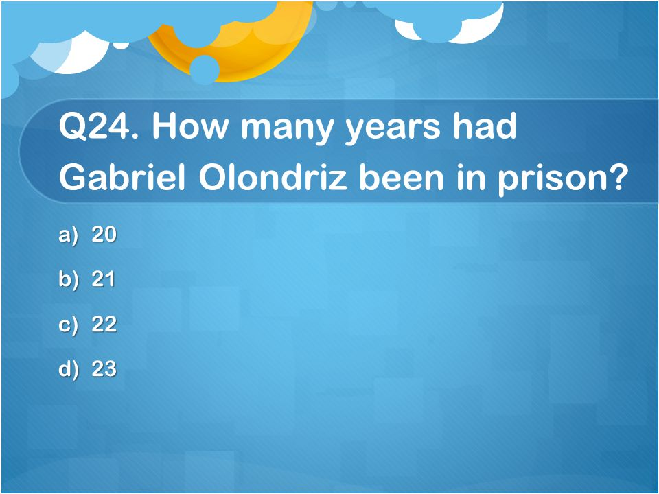 Q24. How many years had Gabriel Olondriz been in prison
