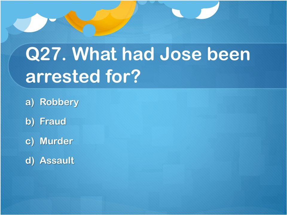 Q27. What had Jose been arrested for