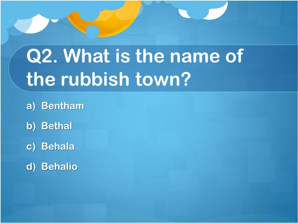 Q2. What is the name of the rubbish town