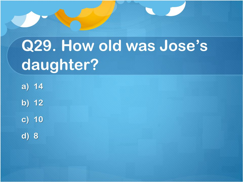 Q29. How old was Jose's daughter