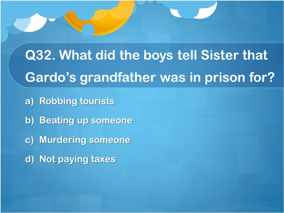 Q32. What did the boys tell Sister that Gardo's grandfather was in prison for