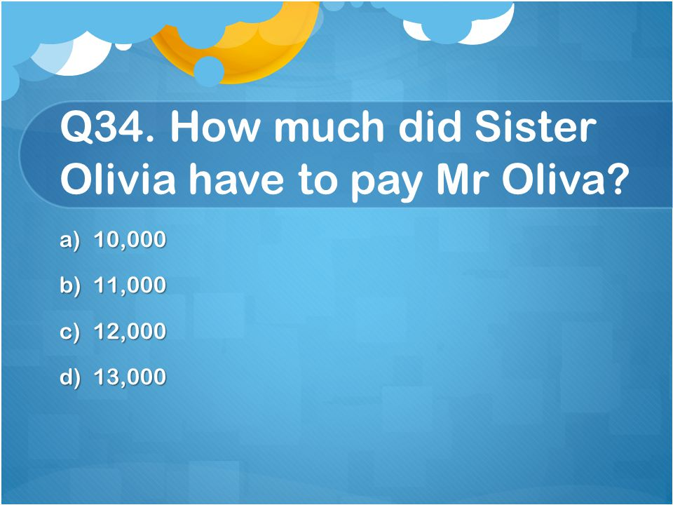Q34. How much did Sister Olivia have to pay Mr Oliva
