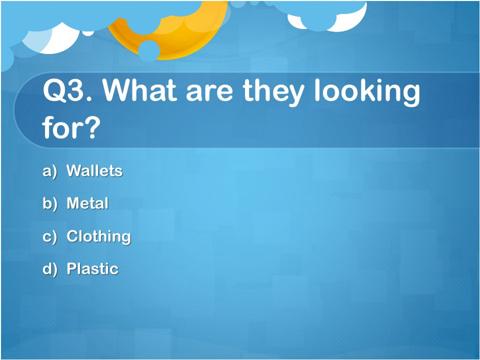 Q3. What are they looking for