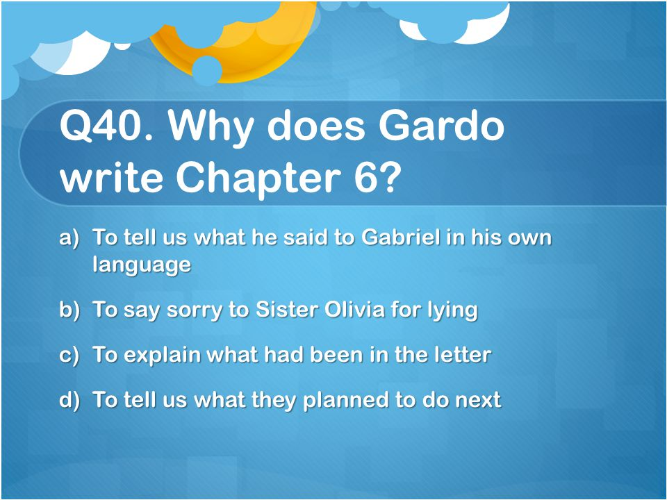 Q40. Why does Gardo write Chapter 6