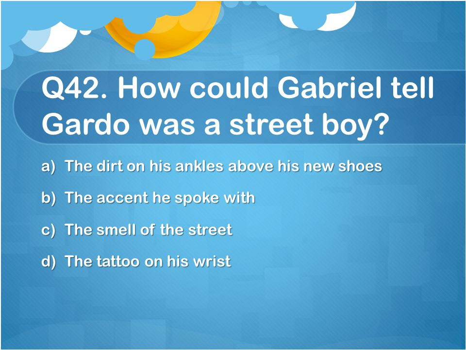 Q42. How could Gabriel tell Gardo was a street boy