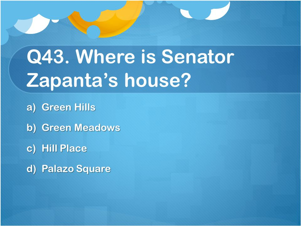 Q43. Where is Senator Zapanta's house
