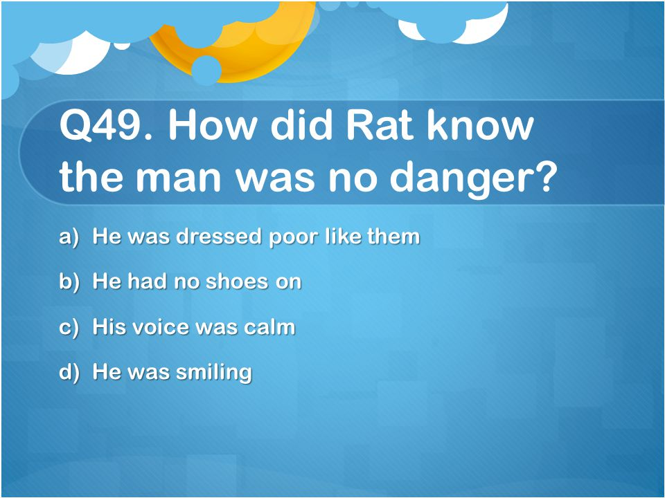 Q49. How did Rat know the man was no danger