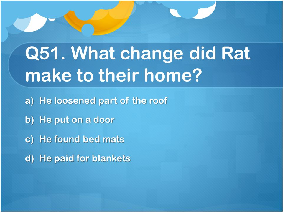 Q51. What change did Rat make to their home