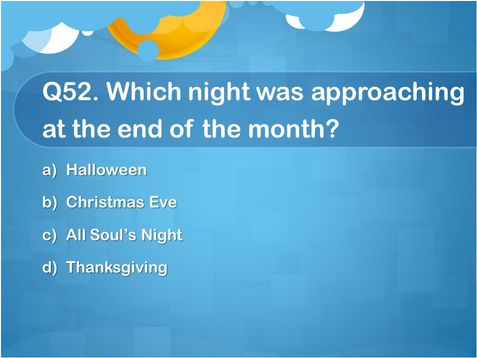 Q52. Which night was approaching at the end of the month