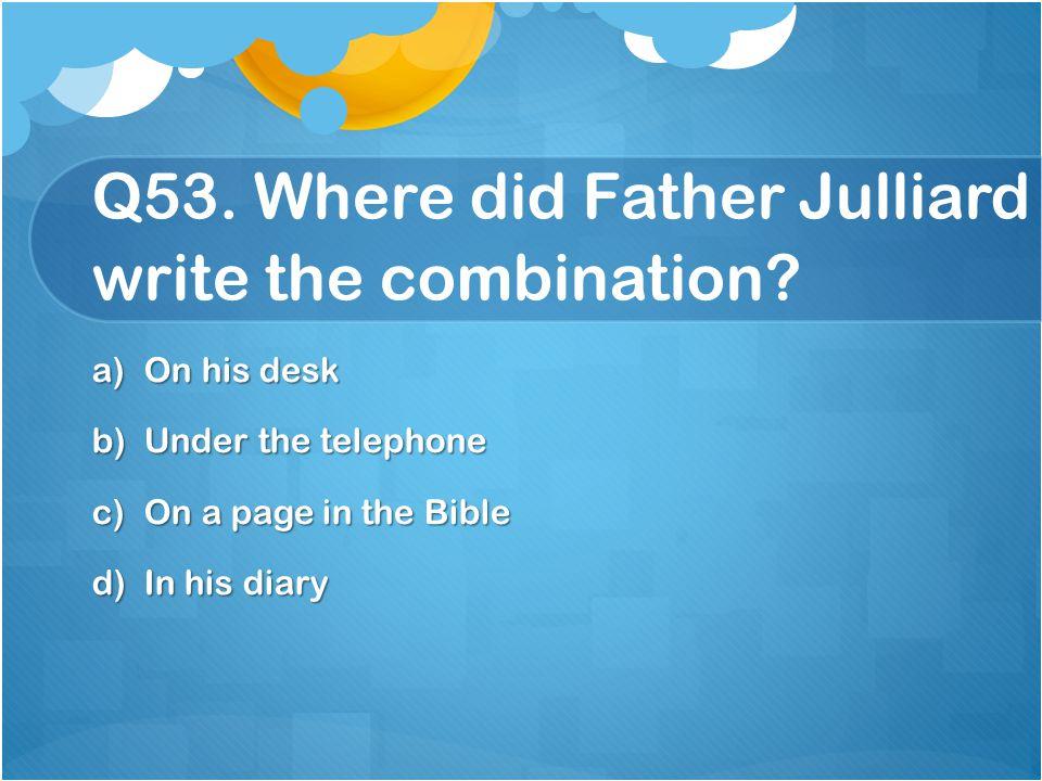 Q53. Where did Father Julliard write the combination