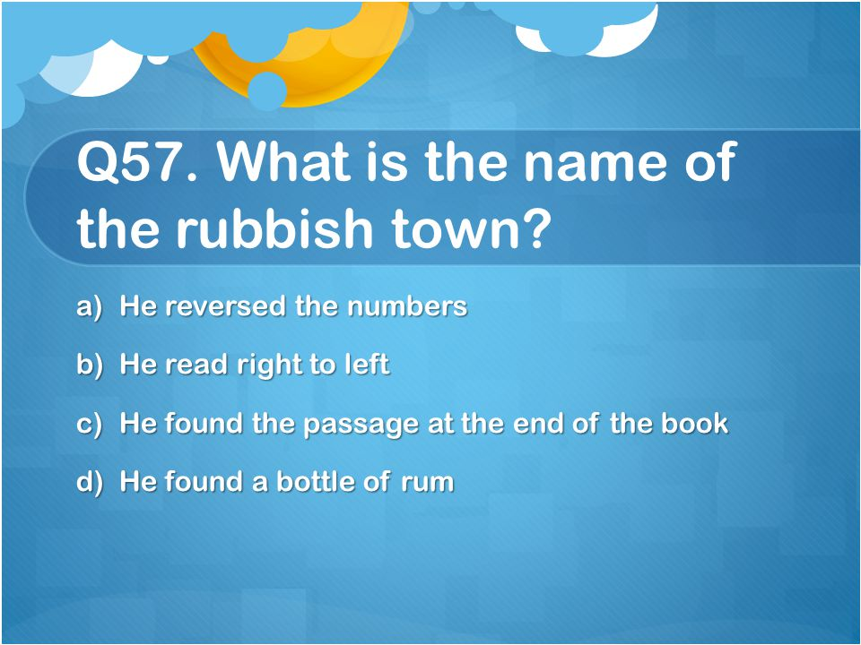 Q57. What is the name of the rubbish town