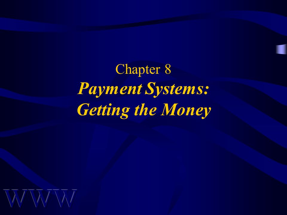 Chapter 8 Payment Systems: Getting the Money
