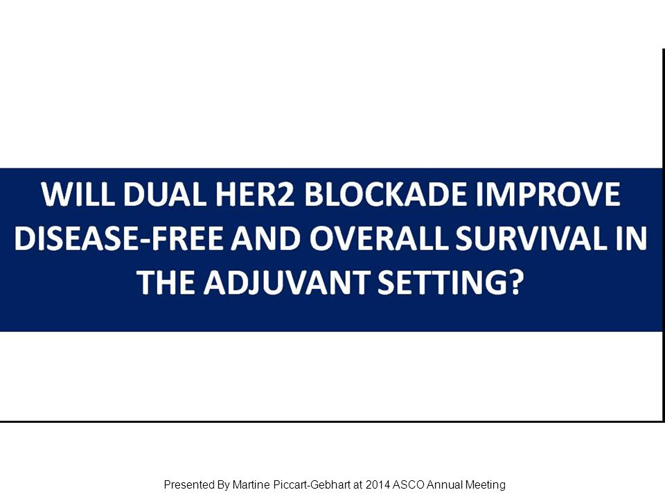 Presented By Martine Piccart-Gebhart at 2014 ASCO Annual Meeting