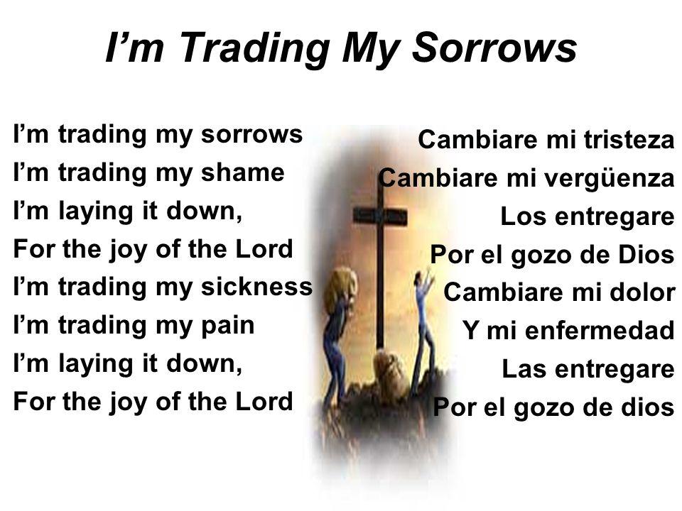 I'm Trading My Sorrows I'm trading my sorrows Cambiare mi tristeza